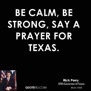 Be calm, be strong, say a prayer for Texas.
