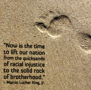 ... the quicksands of racial injustice to the solid rock of brotherhood