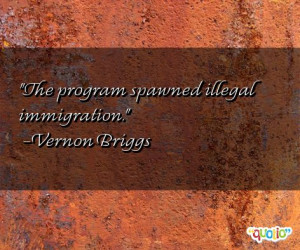 The program spawned illegal immigration .
