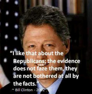 like that about the Republicans; the evidence does not faze them ...