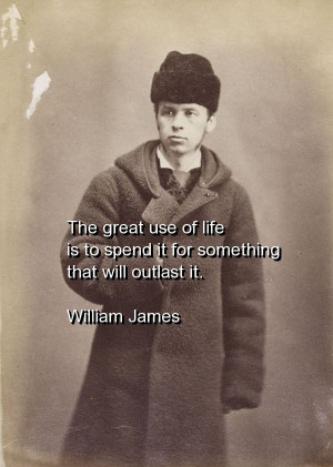 William james, quotes, sayings, to spend life, wisdom