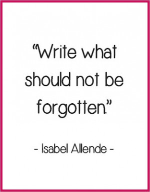 Quote Isabel Allende Write what should not be forgotten