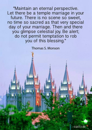 Maintain an eternal perspective. Let there be a temple marriage in ...
