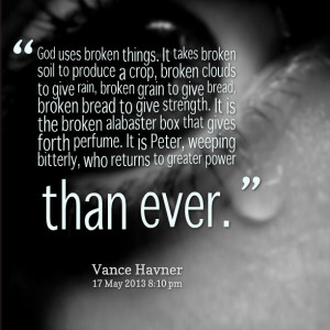 Quotes Picture: god uses broken things it takes broken soil to produce ...
