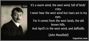 It's a warm wind, the west wind, full of birds' cries; I never hear ...
