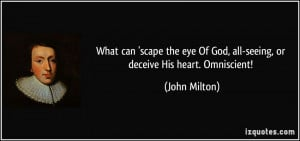 ... Of God, all-seeing, or deceive His heart. Omniscient! - John Milton