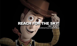 Woody from Toy Story quote might make this my yearbook quote but we'll ...