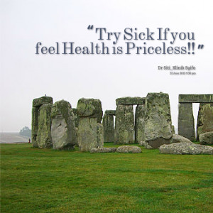 Quotes Picture: try sick if you feel health is priceless!!