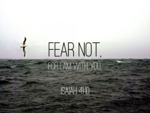 FEAR NOT.(via Beautiful-Quote)