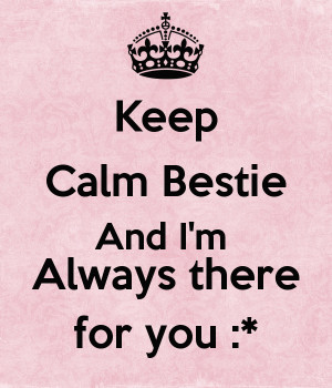 keep-calm-bestie-and-i-m-always-there-for-you.png