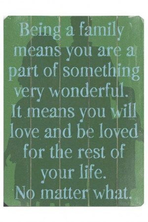 Being a family means you are a part of something very wonderful. It ...