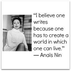 You write because you have to create a world in which you can live...