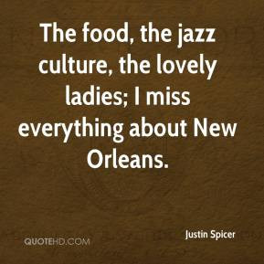 ... food, the jazz culture, the lovely ladies; I miss everything about New