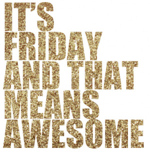 ... so excited it s friday friday gotta get down on friday rebecca black o