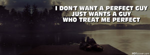 ... guy;Just want a guy who treats me perfect ,Girls quotes fb cover pic