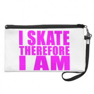 Funny Girl Skaters Quotes : I Skate Therefore I am Wristlet Purse