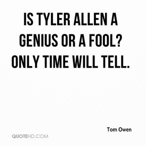 Tom Owen - Is Tyler Allen a genius or a fool? Only time will tell.