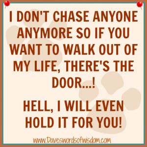 don't chase anyone anymore so if you want to