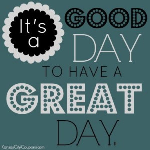 It's a good day to have a great day! #Quote #Cute #Quotes #Sayings # ...