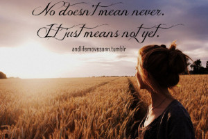 No doesn't mean never. It just means not yet.