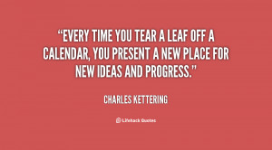 Every time you tear a leaf off a calendar, you present a new place for ...