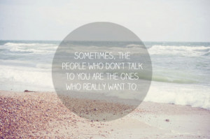 Sometimes, the people who don't talk to you are the ones who really ...
