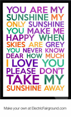 You are my sunshine my only sunshine you make me happy when skies are ...