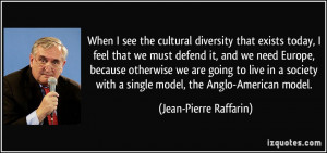When I see the cultural diversity that exists today, I feel that we ...