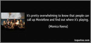 ... people can call up Moviefone and find out where it's playing. - Monica