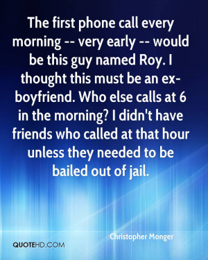 The first phone call every morning -- very early -- would be this guy ...