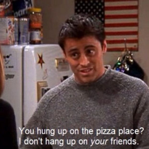 Joey Friends tv show Funny quotes Tv Show Quotes, Pizza Places, Movies ...