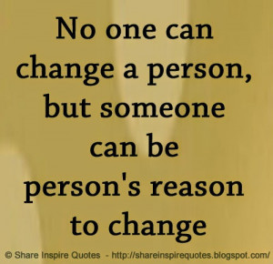... one can change a person, but someone can be person's reason to change