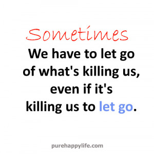 Sometimes we have to let go of what's killing us, even if it's ...