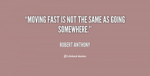 ... image of this quote moving too fast http www pic2fly com quotes about