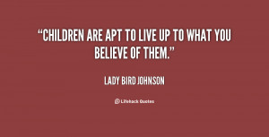quote-Lady-Bird-Johnson-children-are-apt-to-live-up-to-143225_1.png