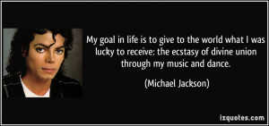 ... ecstasy of divine union through my music and dance. - Michael Jackson