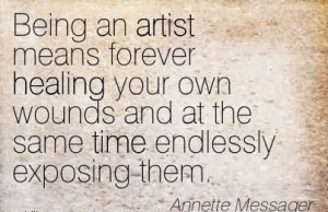 Being An Artist Means Forever Healing Your Own Wounds And At The Same ...