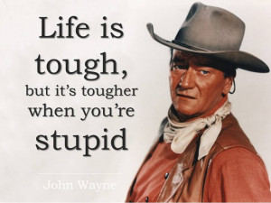 is tough but it s tougher when you re stupid