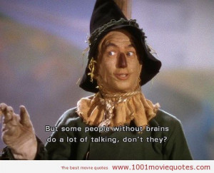 Wizard Of Oz (1939) movie quote But some people without brains do a ...