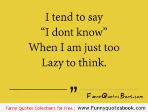 Funny quote about too much Laziness