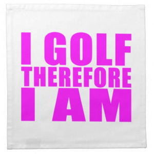 Funny Girl Golfers Quotes : I Golf therefore I am Napkins