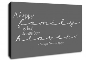 Show details for Family Quote George Bernard Shaw A Happy Family Grey