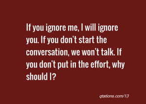 ... will ignore you if you don t start the conversation we won t talk if