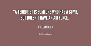 terrorist is someone who has a bomb, but doesn't have an air force ...