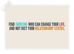 Find someone who can change your life quote