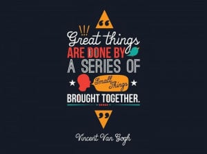 Great Things Are Done By A Series Of Small Things ~ Inspirational ...