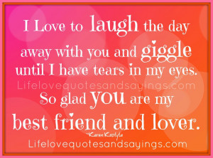 ... in my eyes. So glad you are my best friend and lover. ~Karen Kostyla