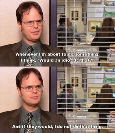 The Office, Would an idiot do that? #Quote .....click here to ...