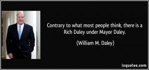 Contrary to what most people think, there is a Rich Daley under Mayor ...