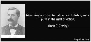 Mentoring is a brain to pick, an ear to listen, and a push in the ...